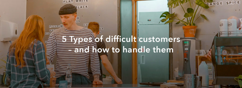 5 Types of difficult customers – and how to handle them