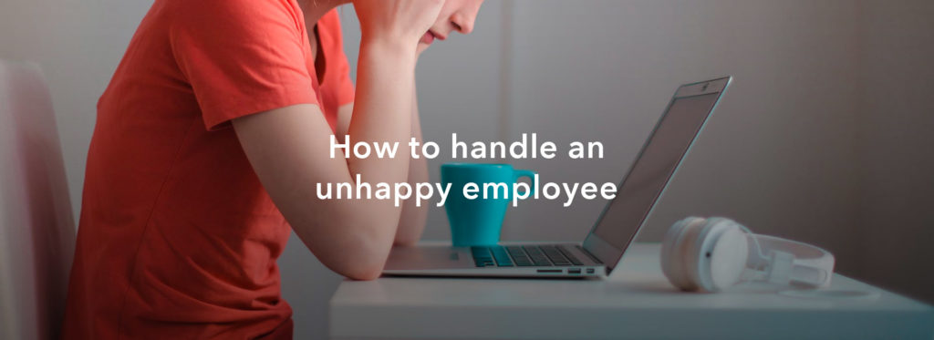 How to handle an unhappy employee