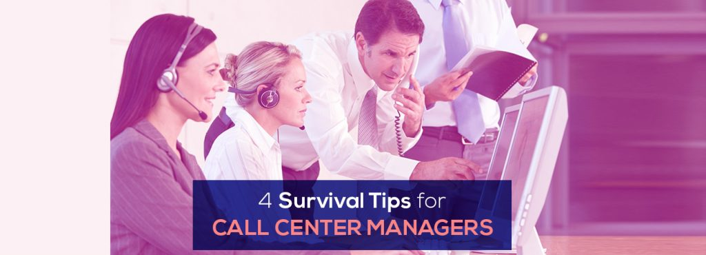4 Survival tips every call center manager needs to know