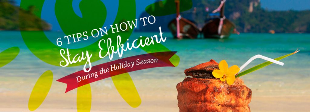 6 Tips on how to stay efficient during the holiday season