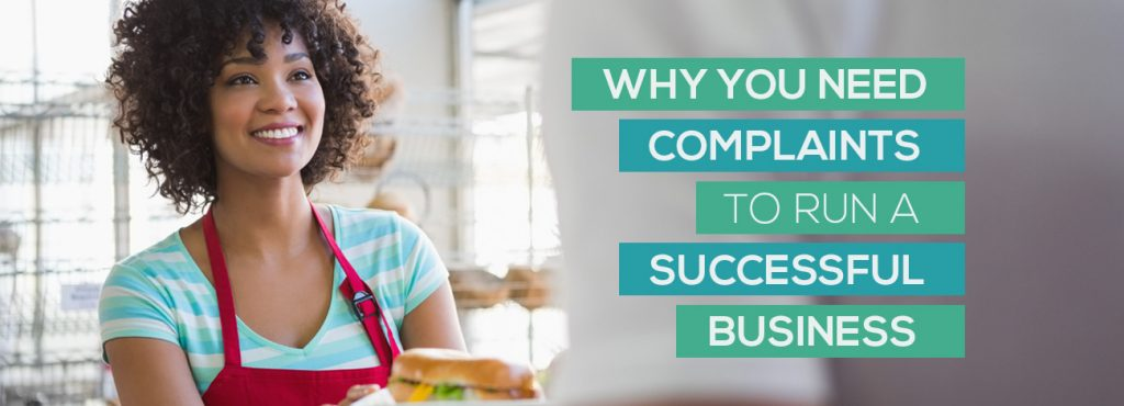 Why you need customer complaints to run a successful business