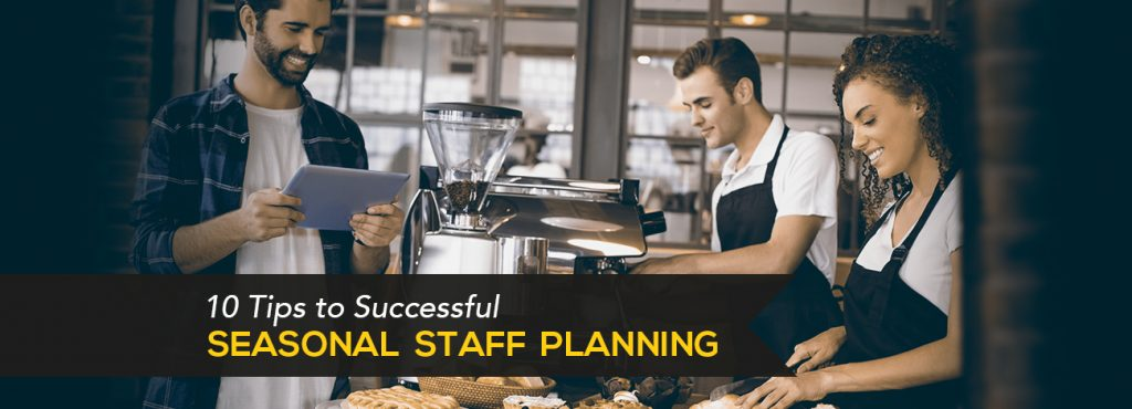 10 Tips to get the most out of your seasonal staff