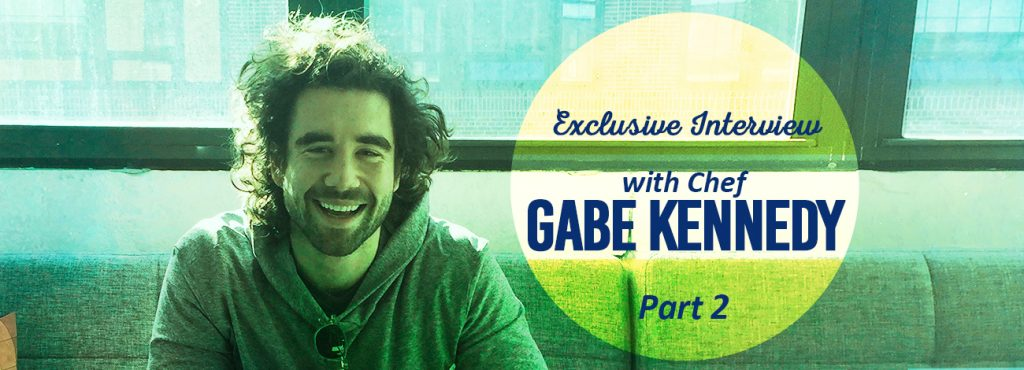 Interview with chef Gabe Kennedy, part II