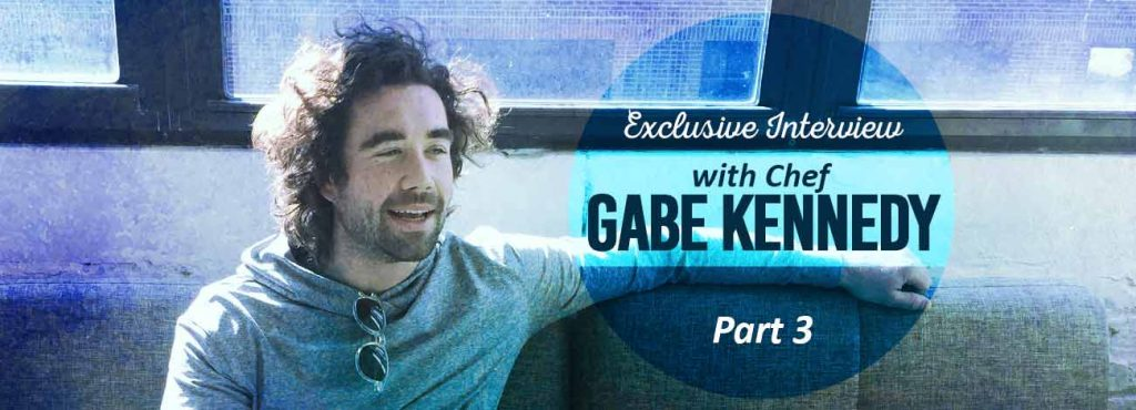 Interview with chef Gabe Kennedy, part III
