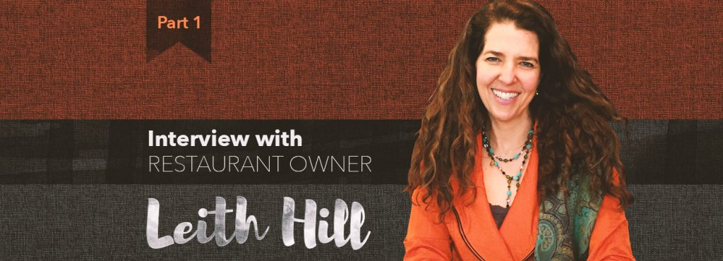 Interview with restaurant founder, Leith Hill: Part I
