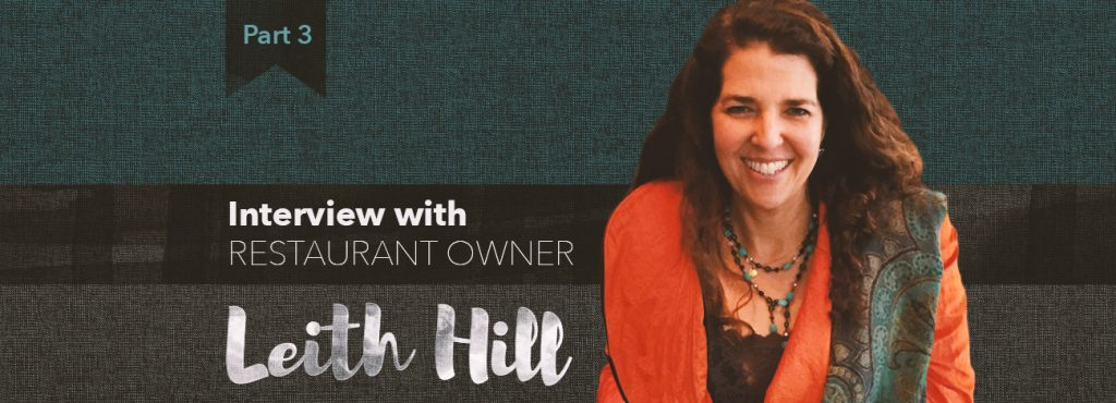 Interview with restaurant founder, Leith Hill: Part III