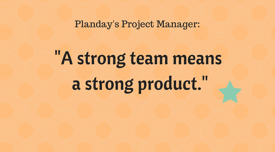 "Planday's Project Manager: ""A strong team means a strong product."""