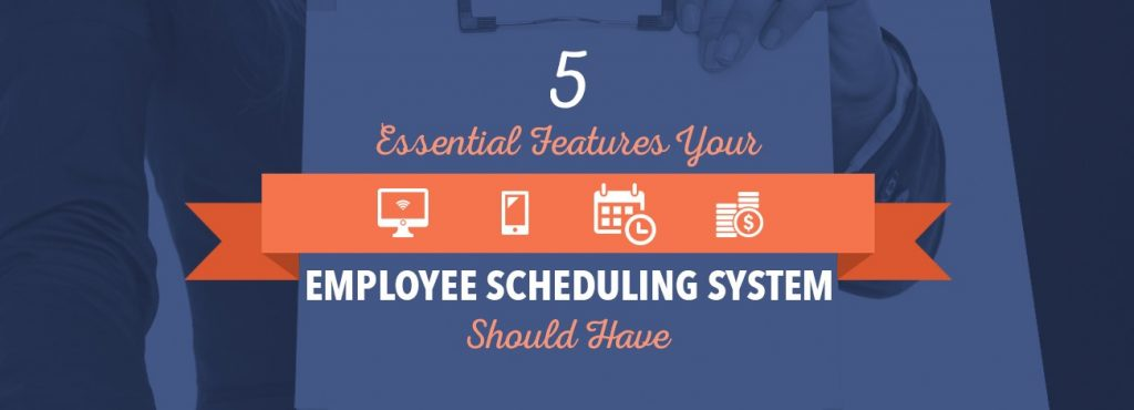 5 essential features your employee scheduling system should have