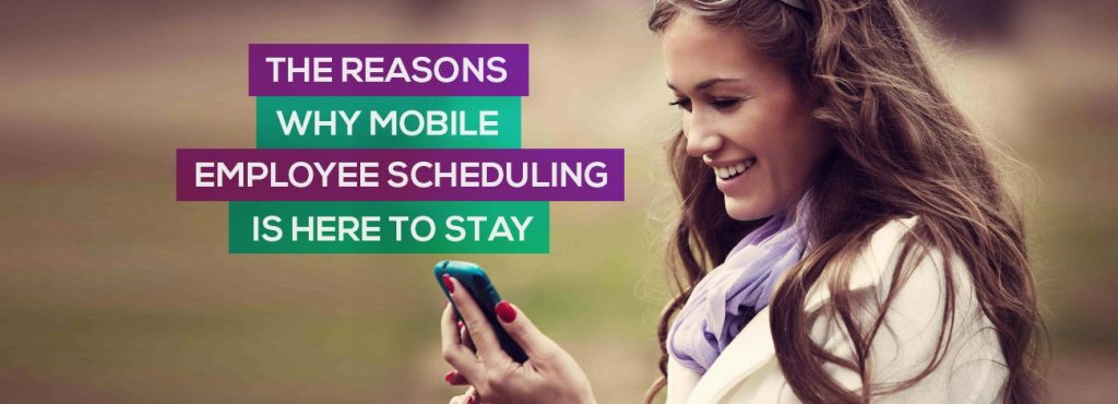 The reasons why mobile employee scheduling is here to stay