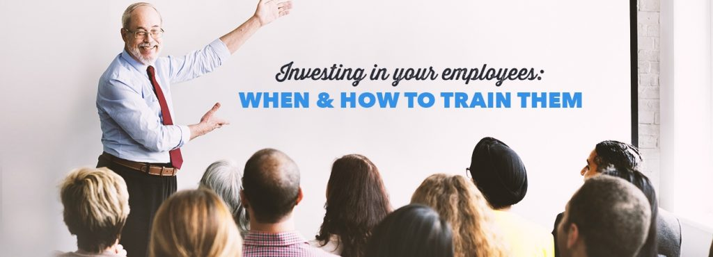 Investing in your employees: how and when to train them