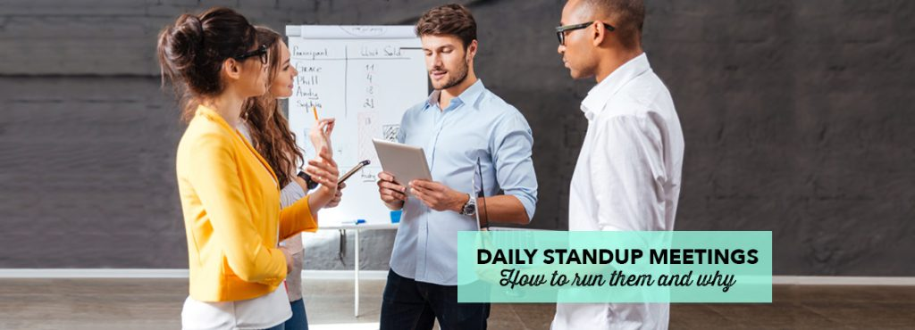 Daily standup meetings: how to run them and why