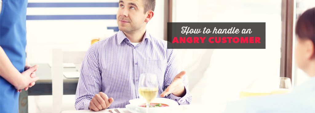 Learn how to handle an angry customer the right way