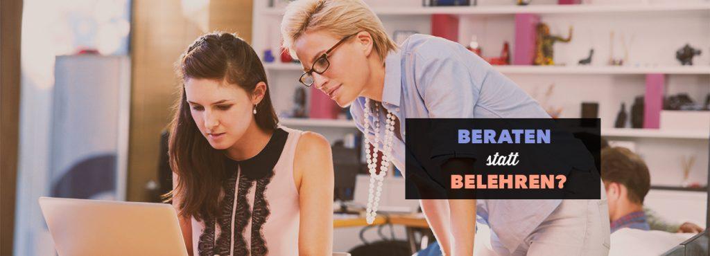 Beraten statt belehren – Wie Sie Ihre Mitarbeiter effektiver unterstützen
