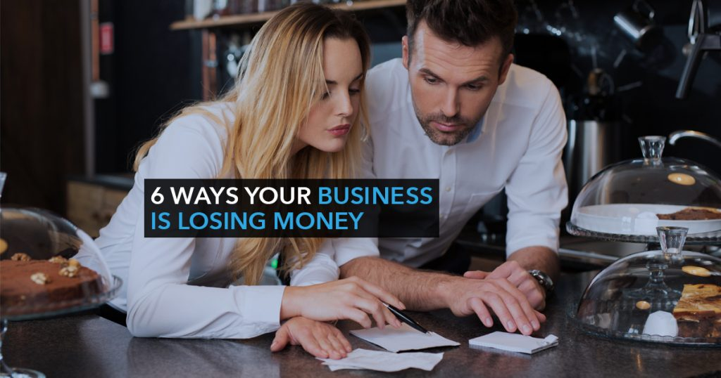 6 Ways Your Business is Losing Money