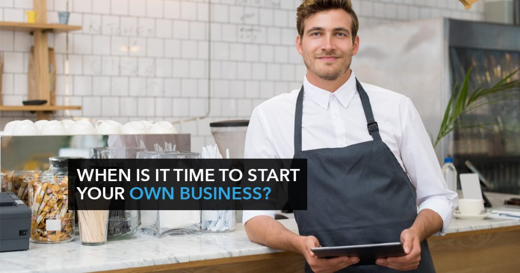When is it time to start your own business?