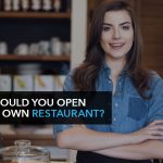 Should You Open Your Own Restaurant?