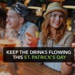 Keep the drinks flowing this St. Patrick's Day