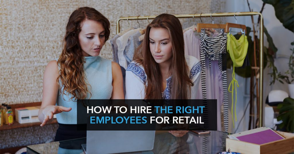 How to hire the right employees for retail