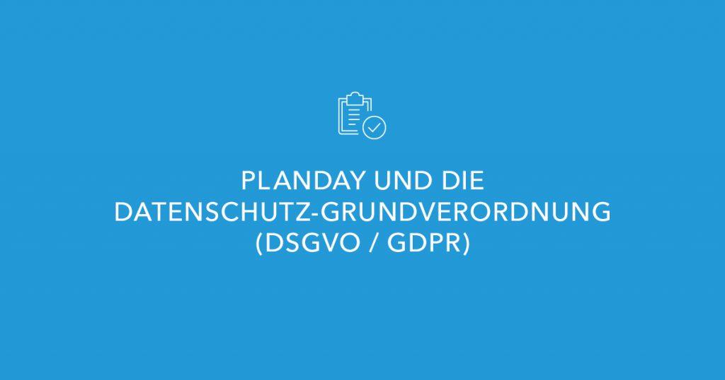 Plandays Maßnahmen zur Erfüllung der Datenschutz-Grundverordnung (DSGVO/GDPR)