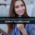 Wie die Zufriedenheit der Mitarbeiter mit moderner Technik verbessert werden kann