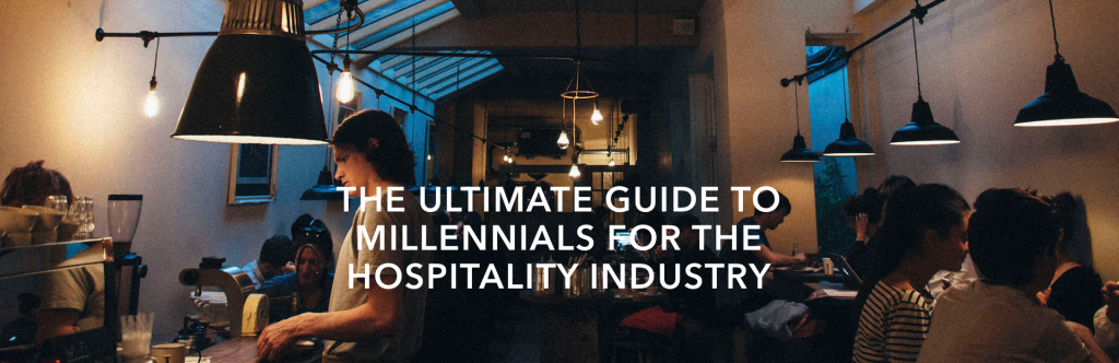 The ultimate guide to Millennials for the hospitality industry