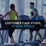 Customer case study: Fitness World