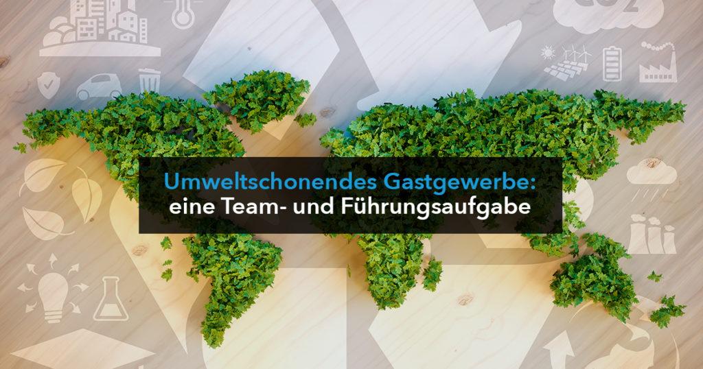 Umweltschonendes Gastgewerbe: eine Team- und Führungsaufgabe