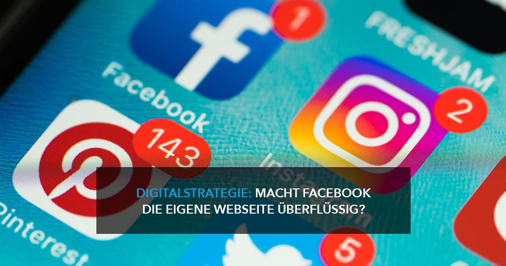 Digitalstrategie: Macht Facebook die eigene Webseite überflüssig?
