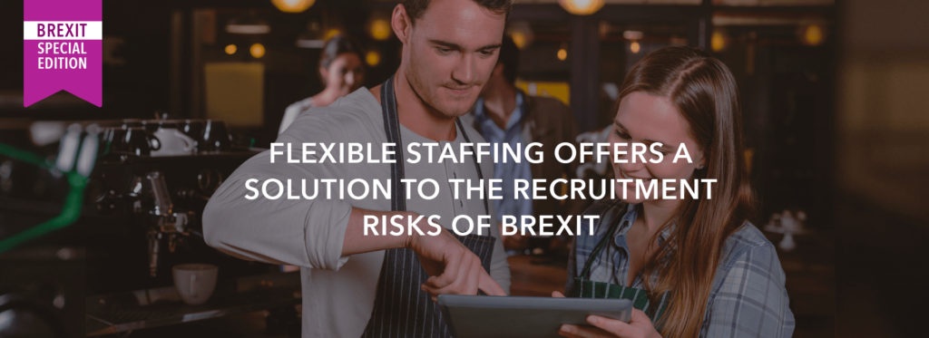 Flexible staffing offers a solution to the recruitment risks of Brexit