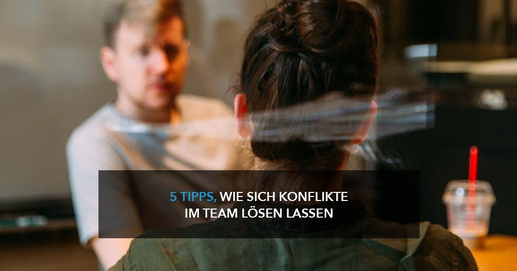 5 Tipps, wie sich Konflikte im Team lösen lassen