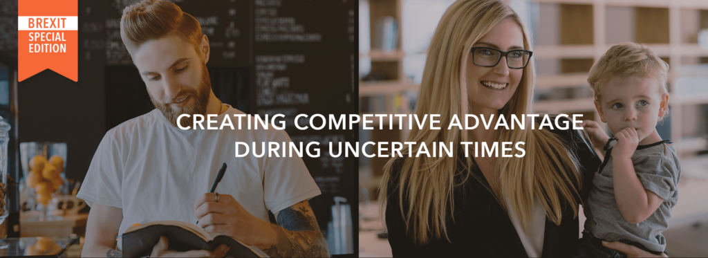 Creating competitive advantage during uncertain times
