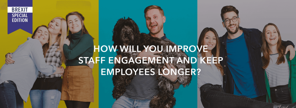 How will you improve staff engagement and keep employees longer?