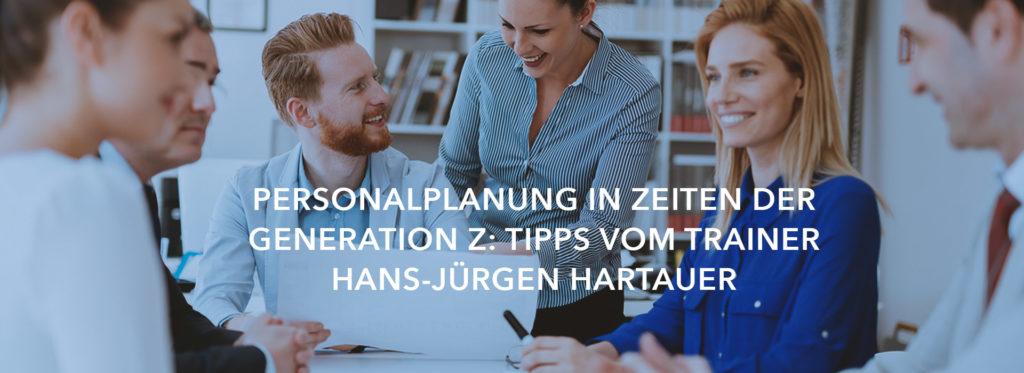 Personalplanung in Zeiten der Generation Z: Tipps vom Trainer Hans-Jürgen Hartauer