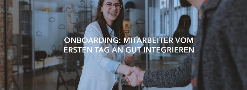 Onboarding: Mitarbeiter vom ersten Tag an gut integrieren