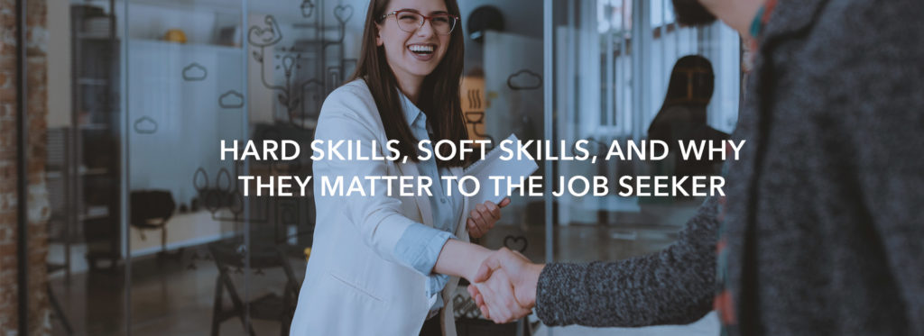 Hard Skills, Soft Skills, and Why They Matter to the Job Seeker