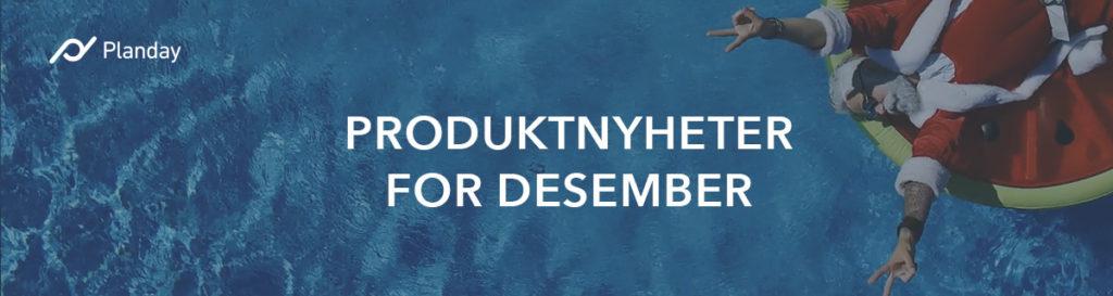 Plandays produktoppsummering for desember