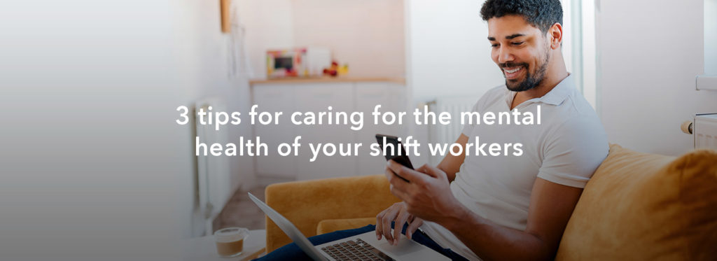 3 Tips for Caring for the Mental Health of Your Shift Workers
