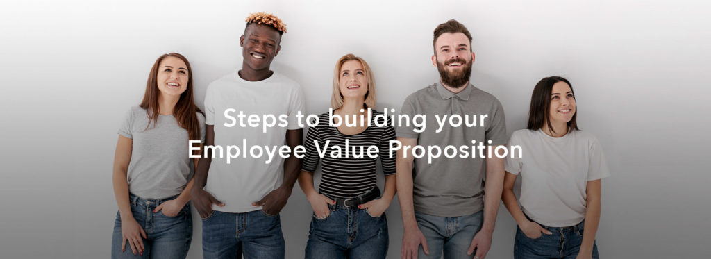 Steps to Building Your Employee Value Proposition