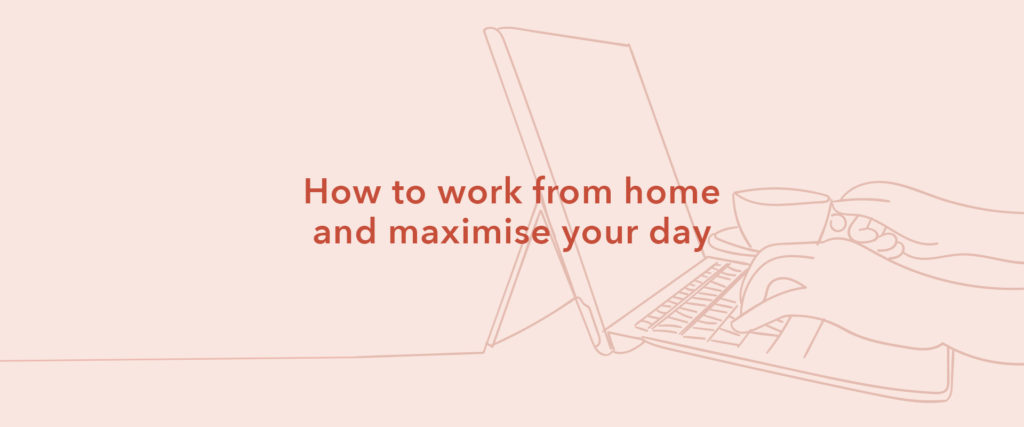 How to work from home and maximise your day