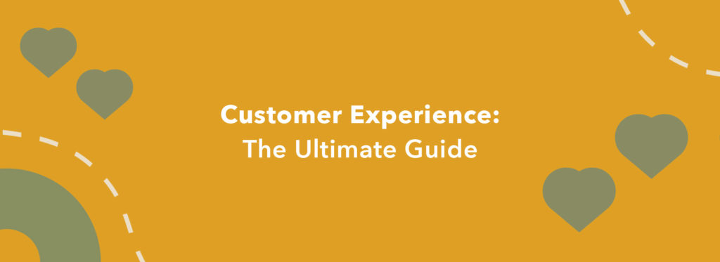 Customer Experience: The Ultimate Guide