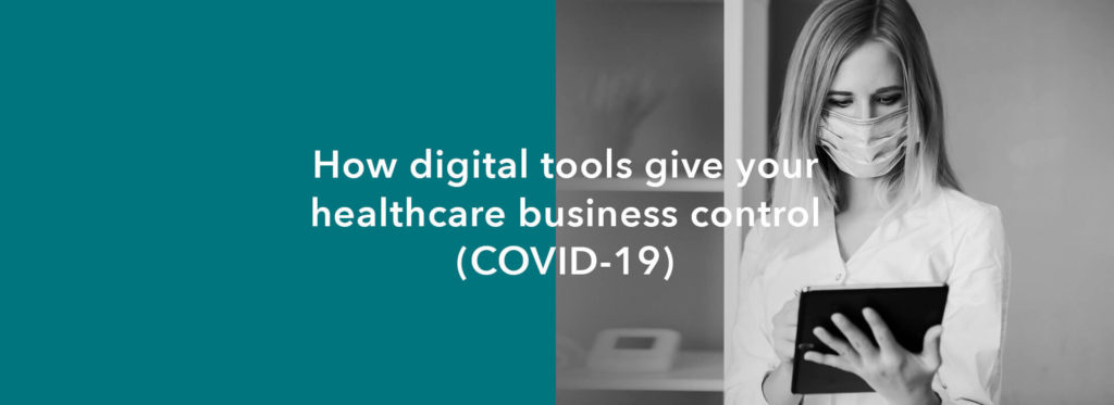 How digital tools give your healthcare business control in COVID-19