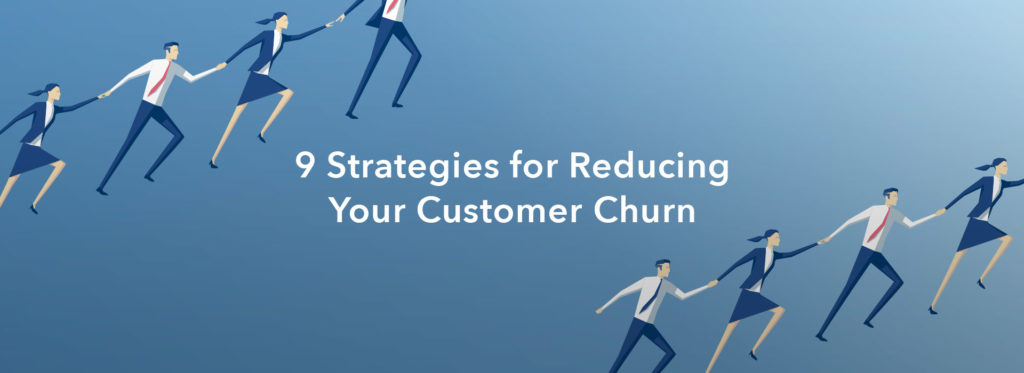 9 Strategies for Reducing Your Customer Churn