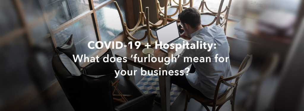 COVID-19 + Hospitality: What does 'furlough' mean for your business?