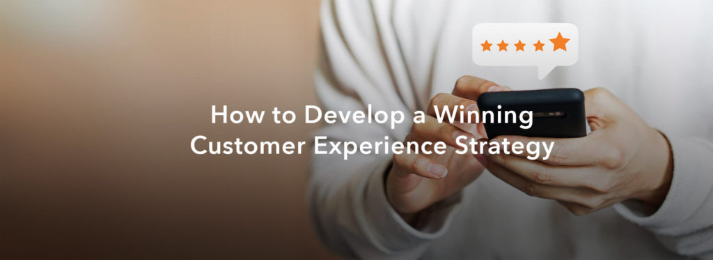 How to Develop a Winning Customer Experience Strategy