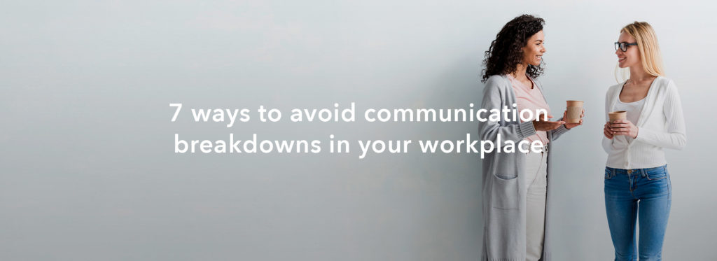 7 Ways to avoid communication breakdowns in your workplace