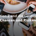 Generation Z und die Gastronomie – Chancen und Risiken