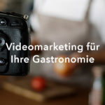Videomarketing für Ihre Gastronomie