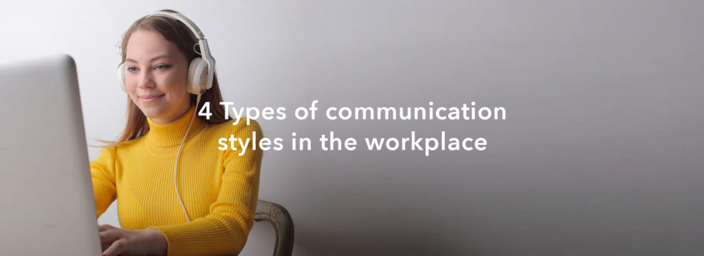 4 Types of communication styles in the workplace