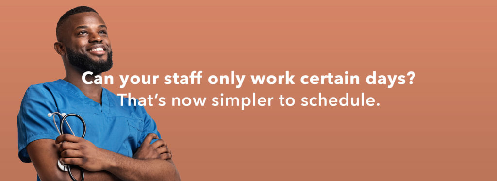 Can your staff only work certain days? That's now simpler to schedule.