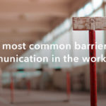 The most common barriers to communication in the workplace